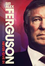 Sir Alex Ferguson Never Give In (2021)
